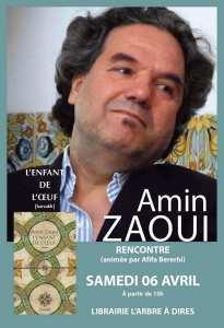 Vous êtes conviés à une rencontre, SAMEDI 06 AVRIL, à partir de 15h, avec l'écrivain Amin ZAOUI, autour de son dernier roman paru chez les éditions barzakh,
