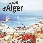 Le Goût d'Alger, par Mohammed Aissaoui