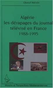 Algérie : Les dérapages du journal télévisé en France 1988-1995 de Chantal Molinès (Essai) - Éditions L'Harmattan, Paris 2002