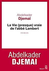 Résumé livre : La vie (presque) vraie de l'abbé Lambert de Abdelkader Djemaï