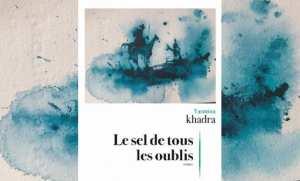 Le Sel de tous les oublis, Yasmina Khadra (Algérie), Roman Editions Julliard 2020