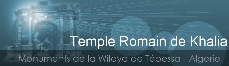 Tébéssa - Temple Romain de Khalia