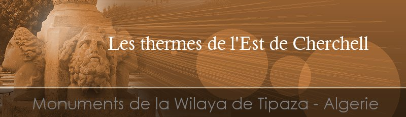 Tipaza - Thermes de l'Est de Cherchell(Commune de Cherchell, Wilaya de Tipaza)