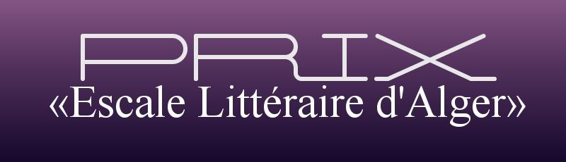 Alger - Prix «Escale Littéraire d'Alger»