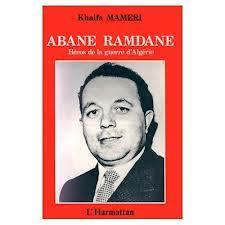 Révolution algérienne, Abane Ramdane, l'homme qui ne pouvait pas être un héros, halte aux mensonges, preuves par l'absurde 1/4