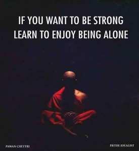 si vous voulez �tre fort apprendre � profiter d'�tre seul.