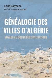 Généalogie des villes d'Algérie. Voyage au cœur des civilisations de Leïla Latrèche