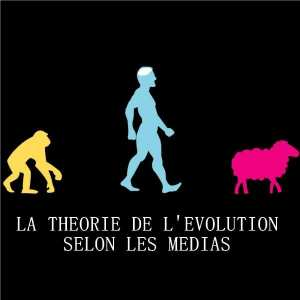 La théorie de l'évolution selon les médias !