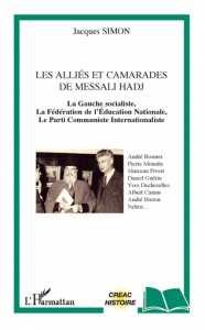 LES ALLIÉS ET CAMARADES DE MESSALI HADJ La gauche socialiste, La Fédération de l'Éducation nationale, Le Parti communiste internationaliste de Jacques Simon