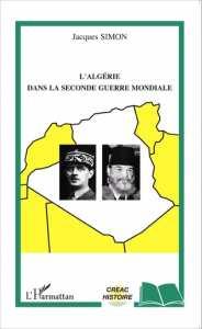 L'ALGÉRIE DANS LA SECONDE GUERRE MONDIALE de Jacques Simon