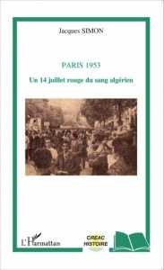 PARIS 1953 Un 14 juillet rouge du sang algérien de Jacques Simon