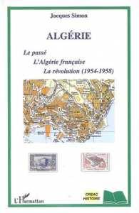 ALGÉRIE Le passé, L'Algérie française, La révolution (1954-1958) Jacques Simon