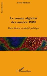 LE ROMAN ALGÉRIEN DES ANNÉES 1920 Entre fiction et réalité politique Nacer Khelouz