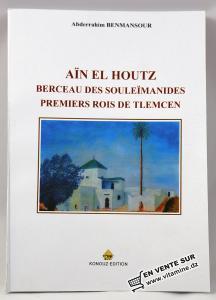 Abderrahim Benmansour - Aïn El Houtz Berceau Des Souleïmanides Premiers Rois de Tlemcen