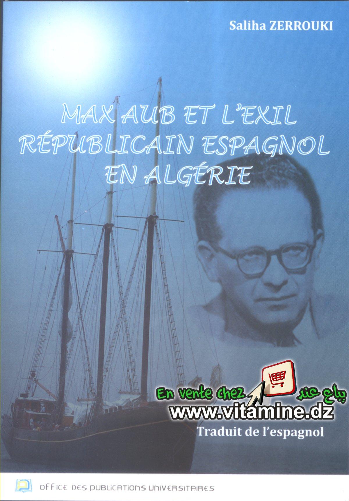 Saliha Zerrouki - Max Aub et l'Exil R�publicain Espagnol en Alg�rie