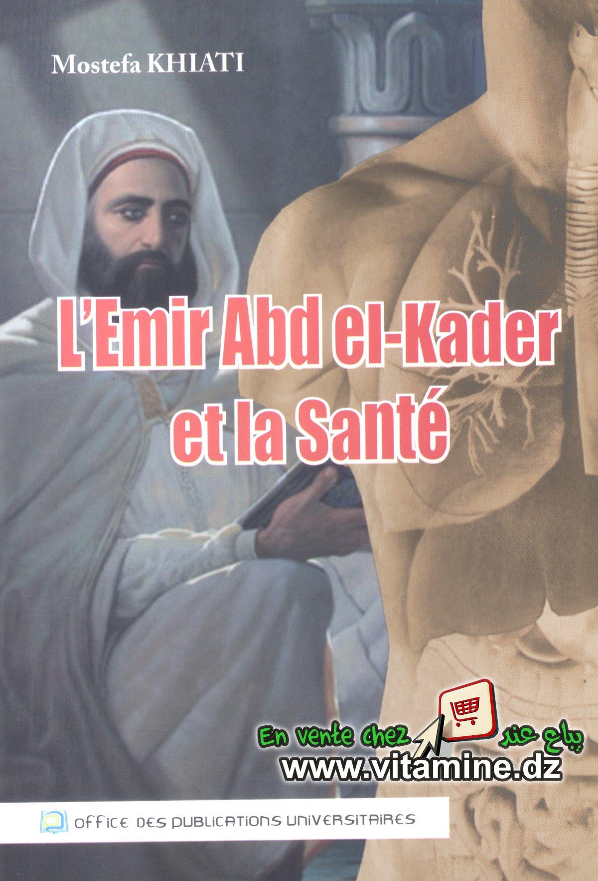 Mostefa Khiati - L'Emir Abd el-Kader et la Sant�
