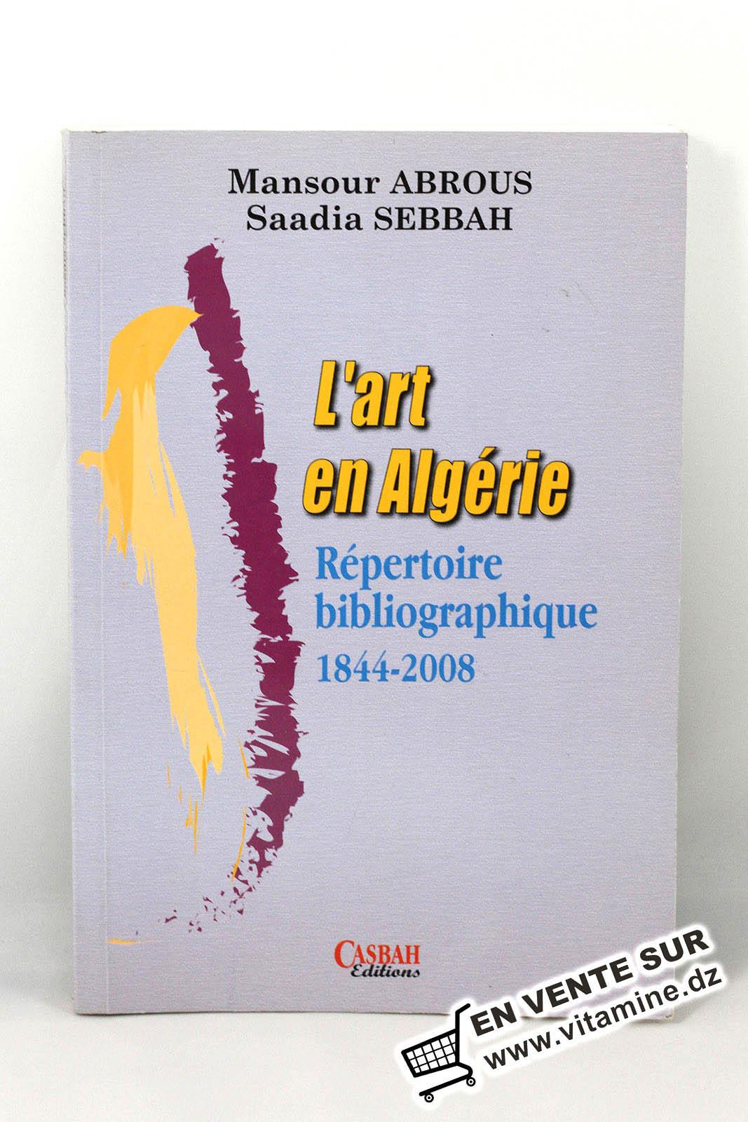 Mansour Abrous, Saadia Sebbah - L'art en Algérie (Répertoire bibliographique 1844-2008)