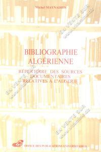 Michel Maynadies - Bibliographie Algérienne , Répertoire des sources documentaires relatives a l'Algérie