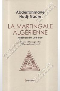 Abderrahmane Hadj-Nacer - La martingale Algérienne Réflexions sur une crise