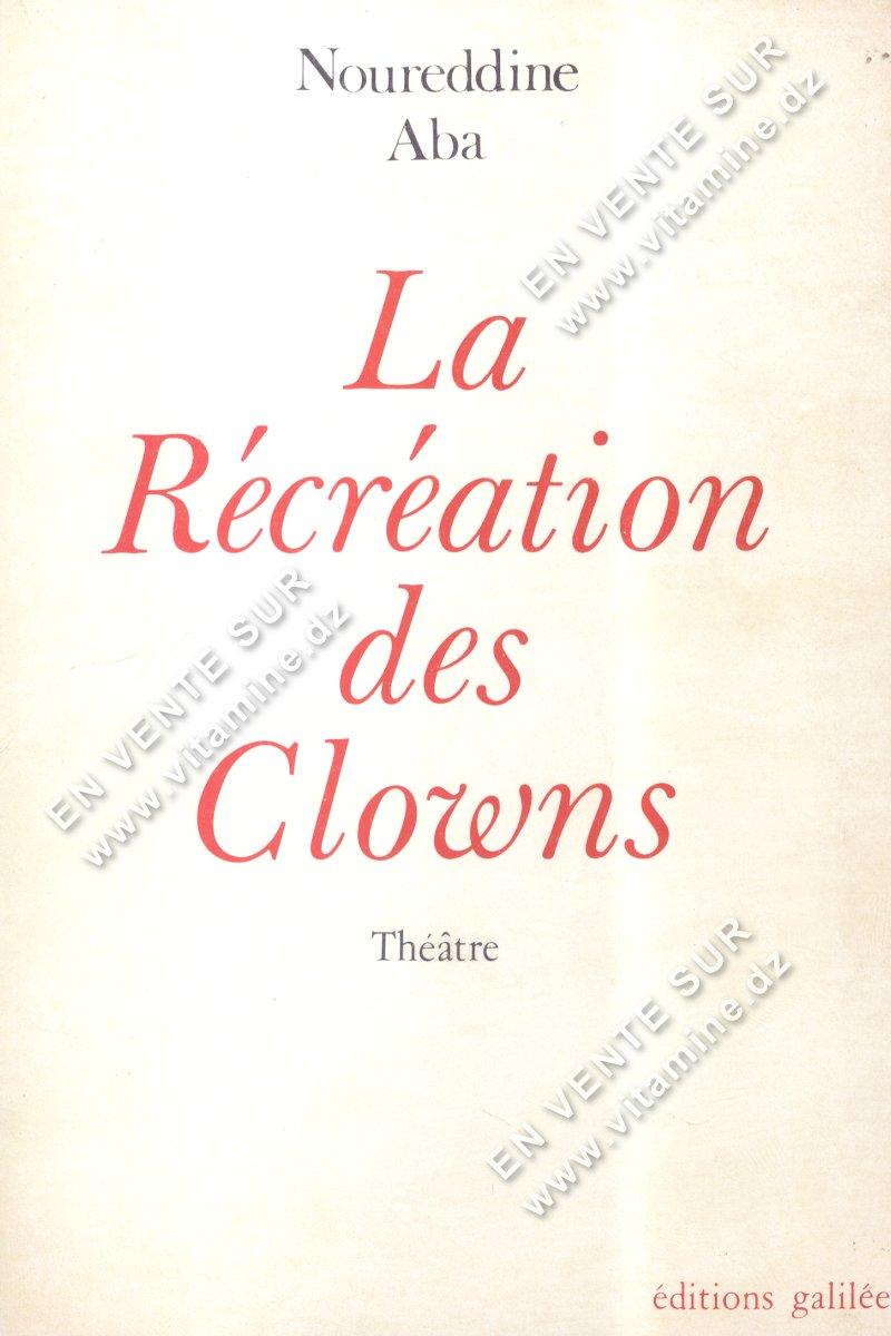 Noureddine Aba - La Récréation des Clowns